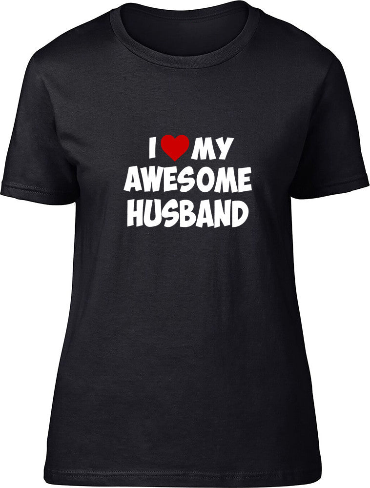 I love my awesome husband Ladies T-Shirt
