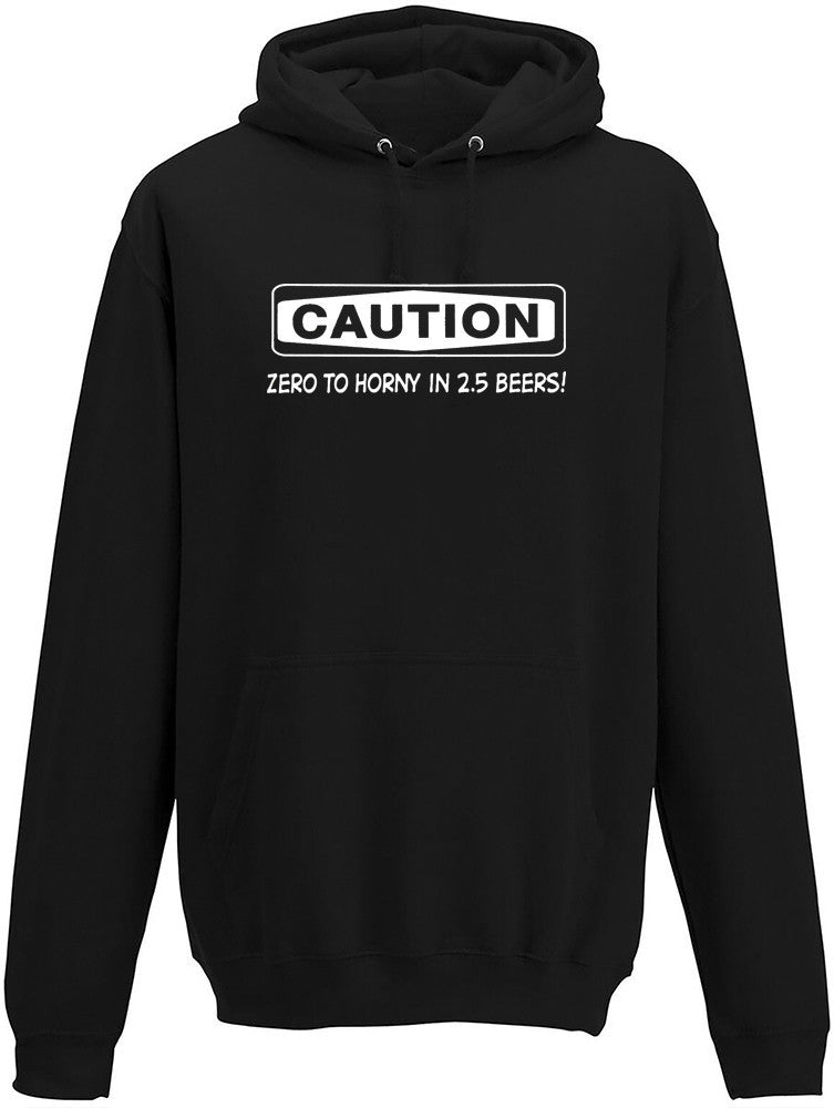 Caution Zero to Horny in 2.5 beers Adults Hoodie