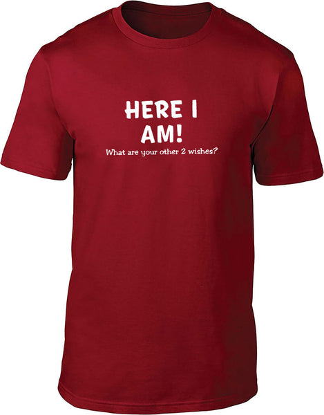 Here I am what are your other wishes Mens T-Shirt