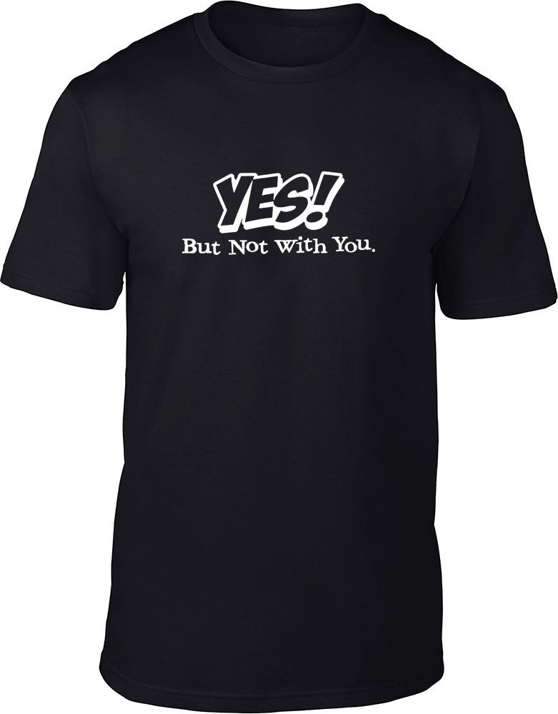 Yes But Not With You Mens T-Shirt