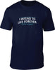 I intend to live forever Mens T-Shirt