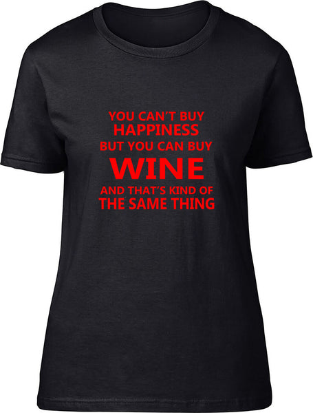 You Can't Buy Happiness But You Can Buy Wine Ladies T Shirt