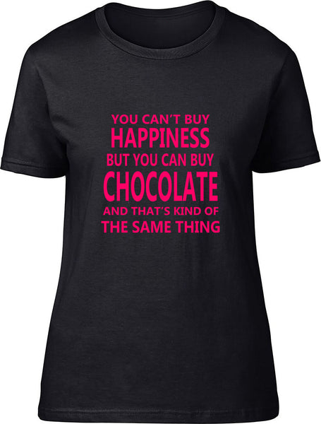 You Can't Buy Happiness But You Can Buy Chocolate Ladies T Shirt