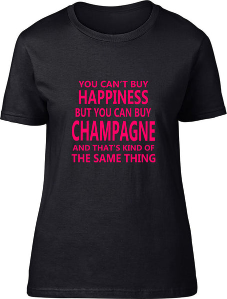 You Can't Buy Happiness But You Can Buy Champagne Ladies T Shirt