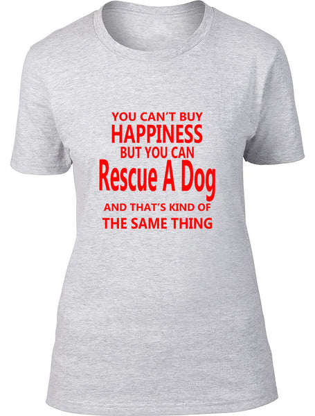 You Can't Buy Happiness But You Can Rescue A Dog Ladies T Shirt
