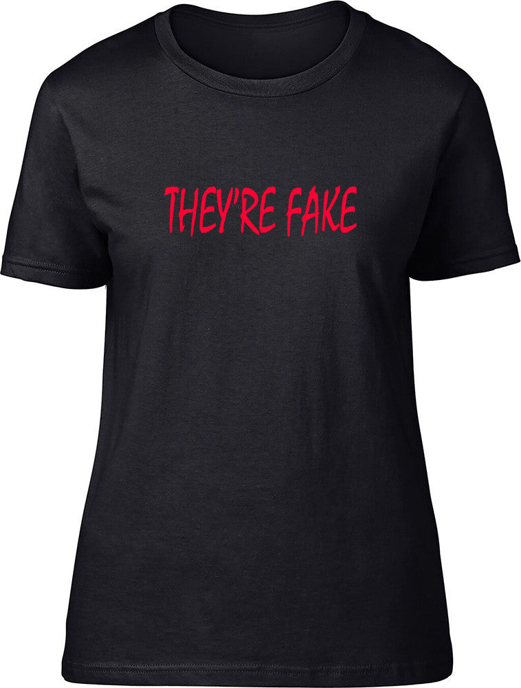 They're Fake Ladies T-Shirt