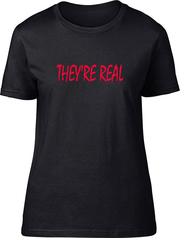 They're Real Ladies T-Shirt