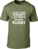 I Don't Need Therapy I Just Need To Play Rugby Mens T Shirt