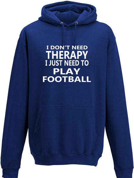 I Don't Need Therapy I Just Need To Play Football Adult Hoodie