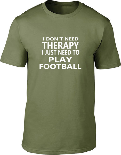 I Don't Need Therapy I Just Need To Play Football Mens T Shirt