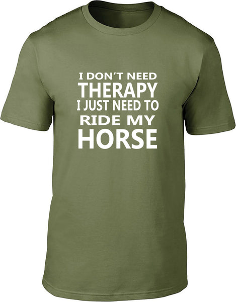 I Don't Need Therapy I Just Need To Ride My Horse Mens T Shirt