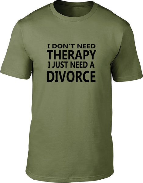 I Don't Need Therapy I Just Need A Divorce Mens T Shirt