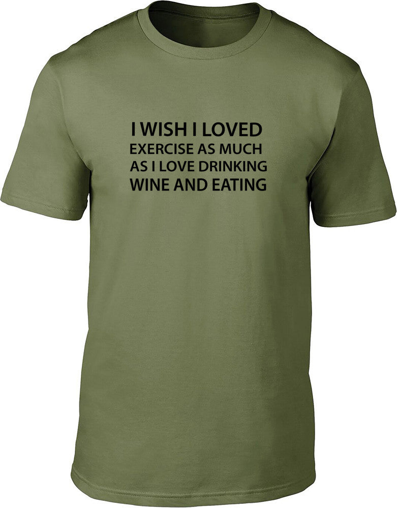 I wish I loved Exercise As Much As I loved Eating and Drinking Mens T Shirt