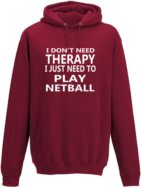 I Don't Need Therapy I Just Need To Play Netball Adult Hoodie