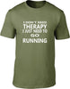I Don't Need Therapy I Just Need To Go Running Mens T Shirt