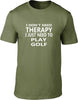 I Don't Need Therapy I Just Need To Play Golf Mens T Shirt
