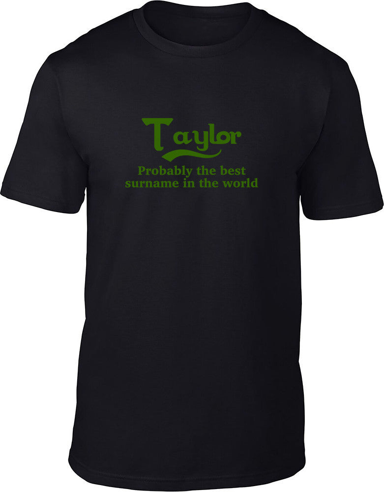 Taylor Probably The Best Surname In The World Mens T Shirt