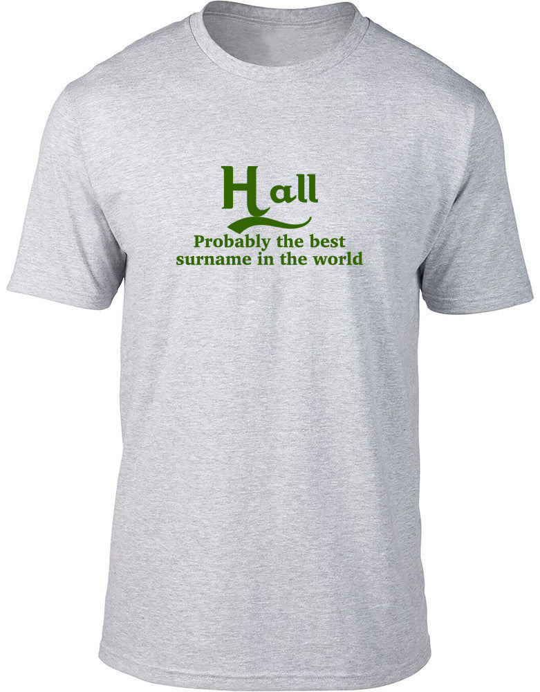 Hall Probably The Best Surname In The World Mens T Shirt