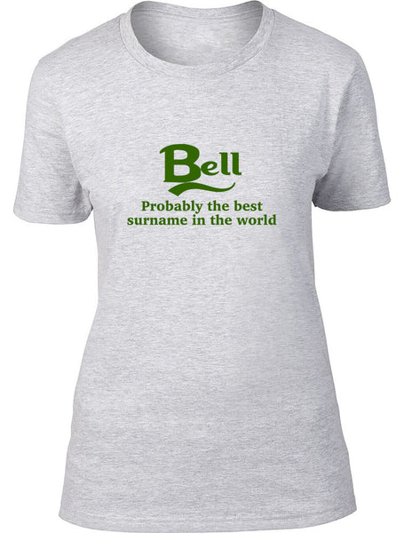 Bell Probably The Best Surname In The World Ladies T Shirt