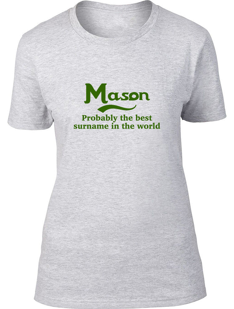 Mason Probably The Best Surname In The World Ladies T Shirt