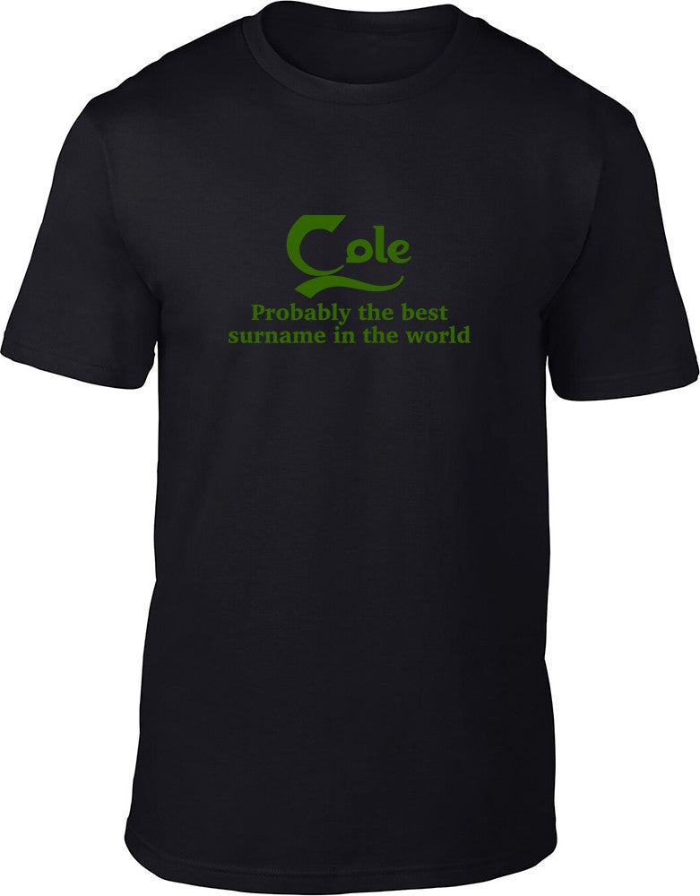 Cole Probably The Best Surname In The World Mens T Shirt