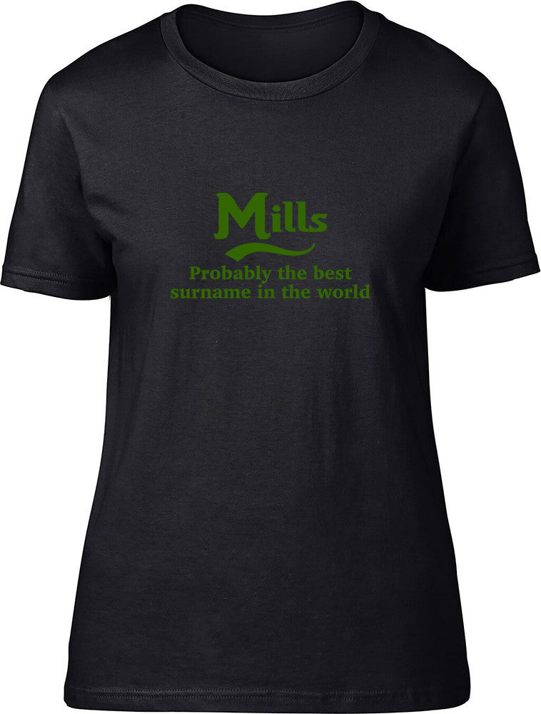Mills Probably The Best Surname In The World Ladies T Shirt