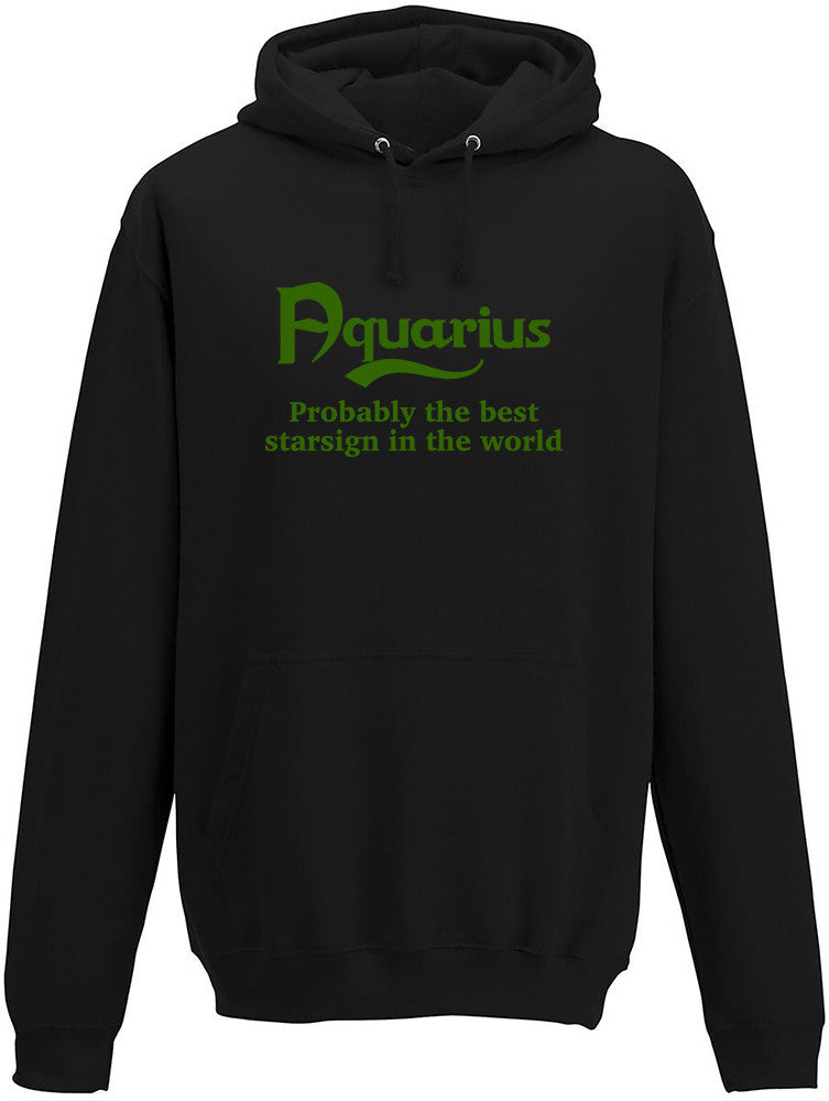 Aquarius Probably The Best Star Sign In The World Adults Hoodie