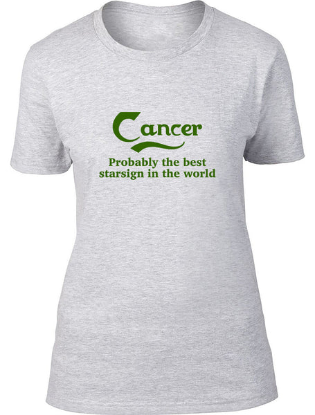 Cancer Probably The Best Star Sign In The World Ladies T Shirt