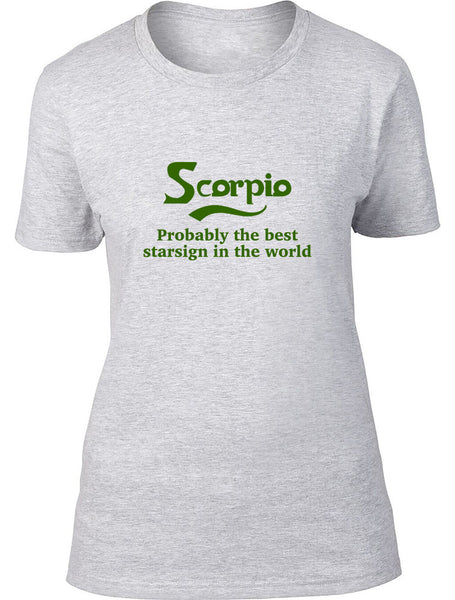 Scorpio Probably The Best Star Sign In The World Ladies T Shirt