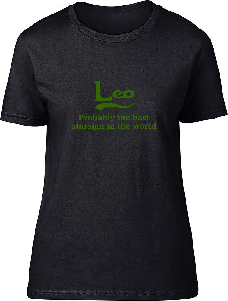 Leo Probably The Best Star Sign In The World Ladies T Shirt