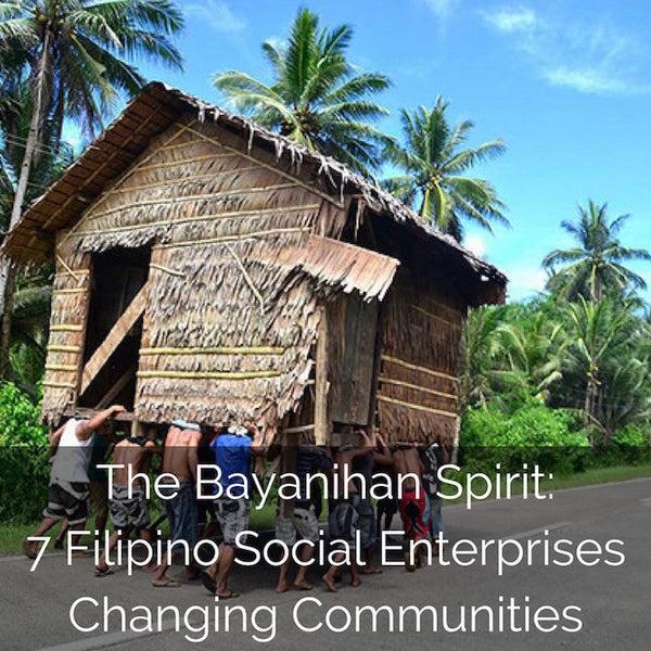 The Bayanihan Spirit: 7 Filipino Social Enterprises Changing Communities