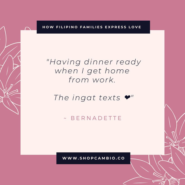 "How Filipino Families Express Love Without Words by Cambio & Co. / Bernadette's story: ""Having dinner ready when I get home from work. The ingat texts."""