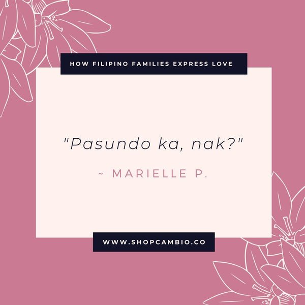 "How Filipino Families Express Love Without Words by Cambio & Co. / Marielle's story: ""Pasundo ka, nak?"""