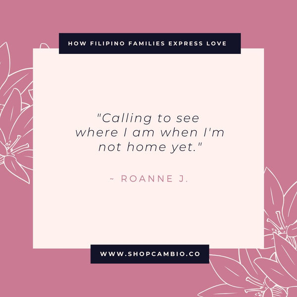 "How Filipino Families Express Love Without Words by Cambio & Co. / Roanne's story: ""Calling to see where I am when I'm not home yet."""