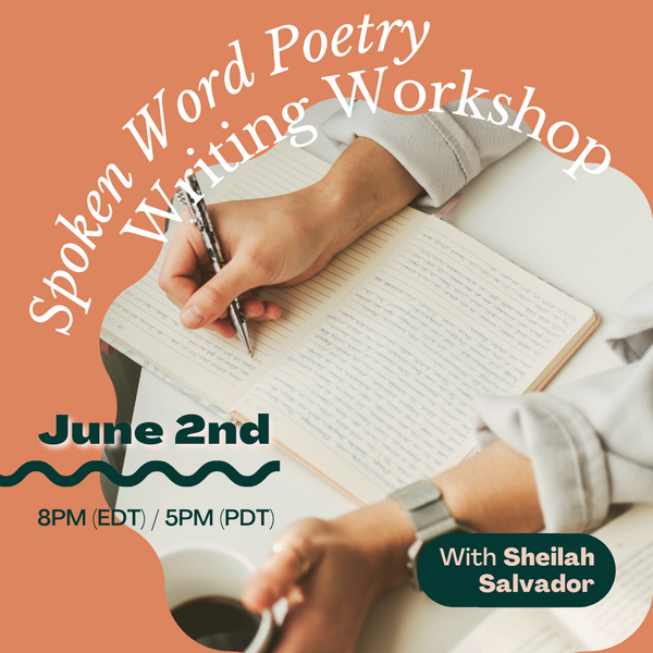 A Spoken Word Poetry Writing Workshop (Virtual) on June 2nd at 8PM (EDT) / 5PM (PDT)