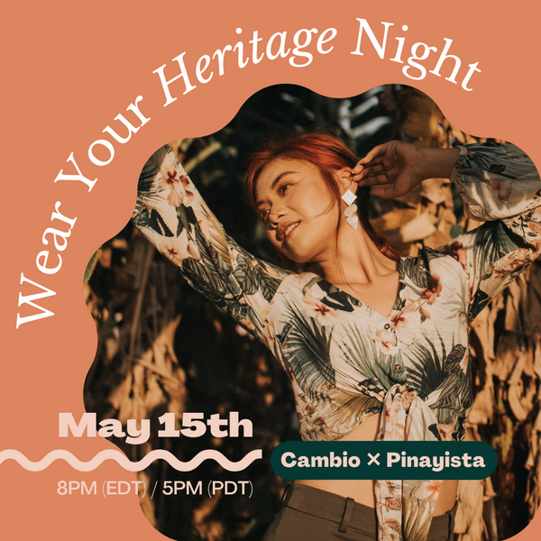 Cambio & Co. and Pinayista present: Wear Your Heritage Night on May 15th at 8PM (EDT) / 5PM (PDT)