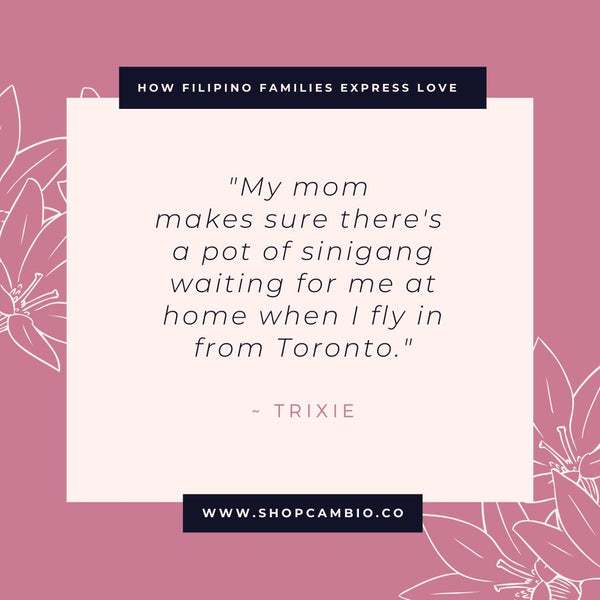 "How Filipino Families Express Love Without Words by Cambio & Co. / Trixie's story: ""My mom makes sure there's a pot of sinigang waiting for me at home when I fly in from Toronto."""