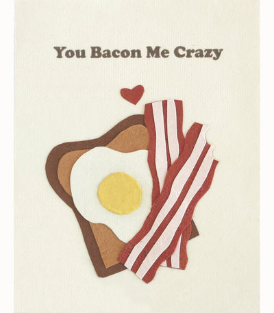 You Bacon Me Crazy Handcrafted Greeting Card - Good Paper