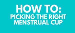 How To: Picking The Right Menstrual Cup for You