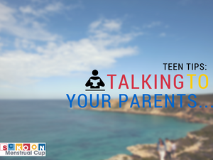 Teen Advice: Tips For Talking To Your Parents About Menstrual Cups
