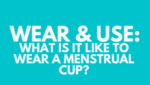 Menstrual Cups - What is it like to wear one?