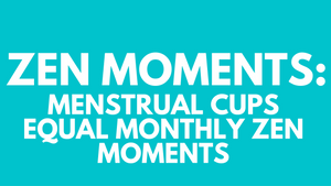 Menstrual Cups Equal Monthly Zen Moments