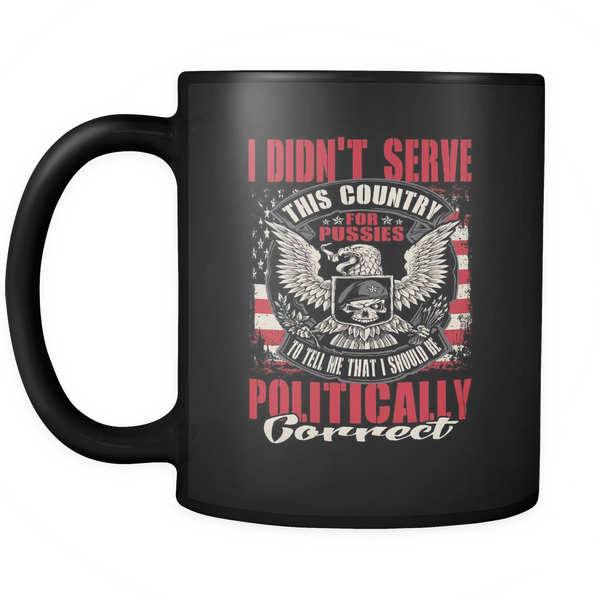 Veteran - I didn't serve this country for pussies Coffee Mug