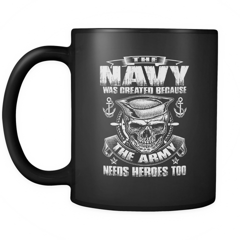 The Navy Was Created Because The Army Needs Heroes Too Coffee Mug