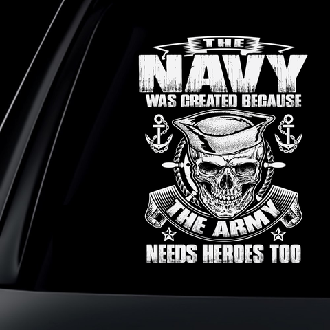 The Navy Was Created Because The Army Needs Heroes Too Decal with FREE SHIPPING!