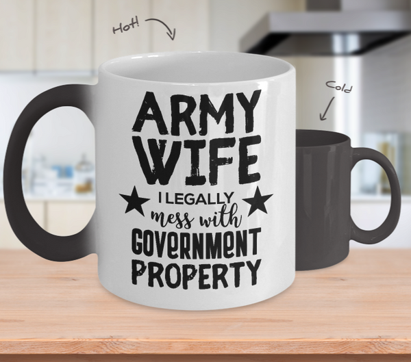 Army Wife - I legally mess with government property - Color Changing Mug