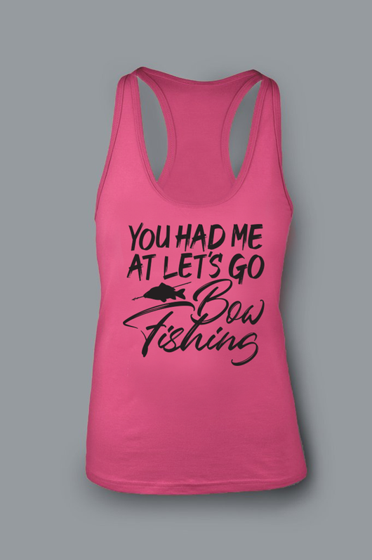 You Had Me At Lets Go Bowfishing NEW Ladies Racerback Tank with Fish - Shirt Guys Bowfishing and Hunting T-Shirts