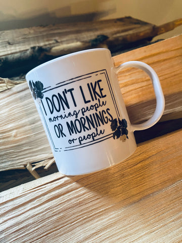 I don't like morning people -Ceramic Mug