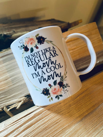 I'm not like a regular mom-Ceramic Mug