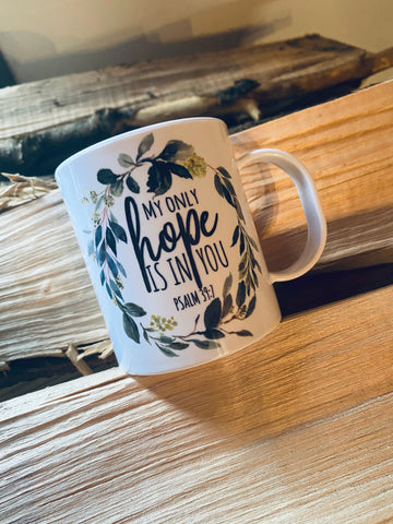 My only hope is in you -Ceramic Mug